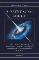 A Szent Grál keresése : Bunyevácz Zsuzsa