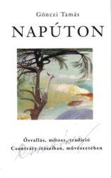 Napúton- Ősvallás, mítosz, tradició Csontváry írásaiban, művészetében : Gönczi Tamás