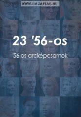 23 '56-os '56-os arcképcsarnok szerkesztette: Oláh Mátyás László