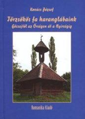 Törzsökös fa haranglábaink - Göcsejtől az Őrségen át a Nyírségik : Kovács József