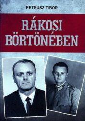 Rákosi börtönében - Petrusz Tibor