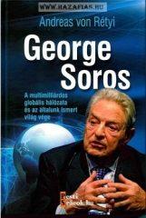 George Soros A multimilliárdos globális hálózata és az általunk ismert világ vége-  Andreas von Rétyi