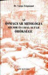 Az ősmagyar mitológia Sumir és Ural-altáji öröksége- Dr.Varga Zsigmond