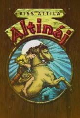 Altináj - az ősmagyar kultúra olvasókönyve  - Kiss Atilla