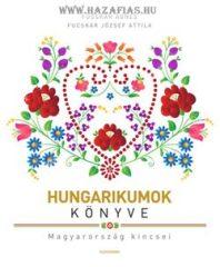 Hungarikumok könyve Magyarország kincsei- Fucskár Ágnes, Fucskár József Attila