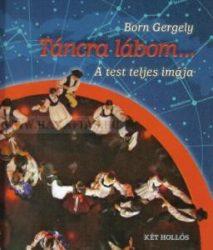 BORN GERGELY - TÁNCRA LÁBOM... - A TEST TELJES IMÁJA