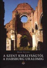 A Szent Királyságtól a Habsburg-uralomig- Deák istván