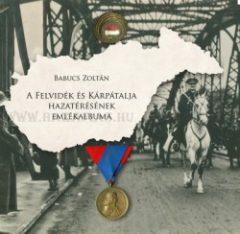 Babucs Zoltán A Felvidék és Kárpátalja hazatérésének emlékalbuma
