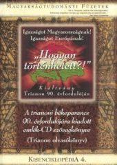 Magyarságtudományi füzetek 4.- Hogyan történhetett?! Kiáltvány Trianon 90. évfordulóján