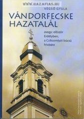 Vándorfecske hazatalál avagy: először Erdélyben, a Csíksomlyói búcsú hívására-Végső Gyula