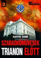 Szabadkőművesek Trianon előtt : Raffay Ernő