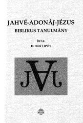 Jahvé-Adonáj-Jézus Bibliai tanulmányok - Hubert Lipót