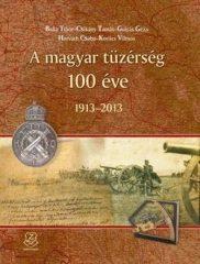 A magyar tüzérség 100 éve 1913-2013-Balla Tibor, Csikány Tamás, Gulyás Géza, Horváth Csaba, Kovács Vilmos
