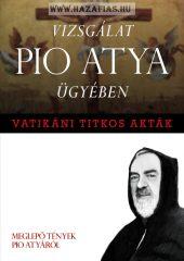 Vatikáni titkos akták - Vizsgálat Pio atya ügyében