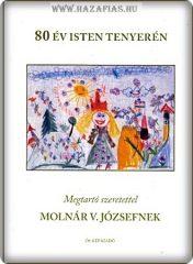 80 év Isten tenyerén-Megtartó szeretettel Molnár V. Józsefnek