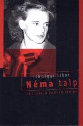 Néma talp (Tóth Ilona, az orvosi kar mártírja)- Jobbágyi Gábor