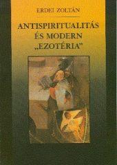 """Antispiritualitás és modern """"ezotéria"""" - Erdei Zoltán"""
