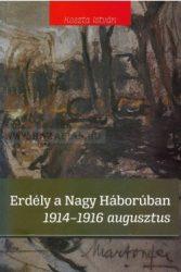 Erdély a Nagy Háborúban 1914-1916 augusztus - Koszta István