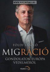 Migráció Gondolatok Európa védelméről- Földi László