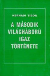 A második világháború igaz története - Hernádi Tibor