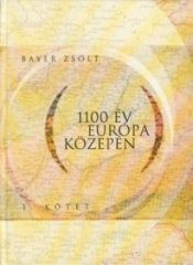 1100 év Európa közepén 1.kötet - Bayer Zsolt
