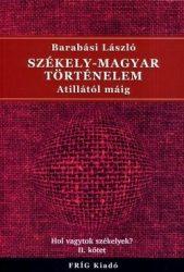 Székely-magyar történelem Attilától máig Hol vagytok székelyek? II.kötet -  Barabási László