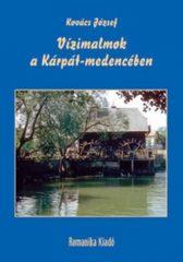 Vízimalmok a Kárpát-medencében : Kovács József