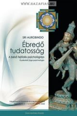 Ébredő tudatosság A belső fejlődés pszichológiája- Sri Aurobindo
