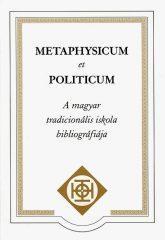 Metaphysicum et politicum - A magyar tradicionális iskola bibliográfiája - Buji Ferenc