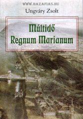 Múltidő - Regnum Marianum- Ungváry Zsolt