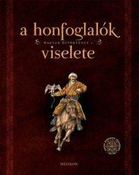 A honfoglalók viselete Magyar őstörténet 1.-  Szerkesztő: Petkes Zsolt, Sudár Balázs