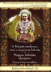 Kisenciklopédia 13. - A Kárpát-medence, mint a magyarság bölcsője - Magyar Adorján életműve - Tomory Zsuzsanna