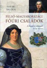Felső-Magyarországi főúri családok - Fukári Valéria