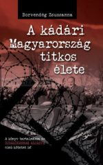 Borvendég Zsuzsanna -A kádári Magyarország titkos élete
