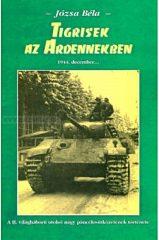 Tigrisek az Ardennekben- Józsa Béla