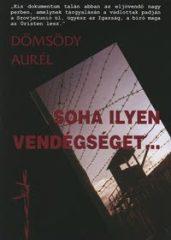 Soha ilyen vendégséget...- Magyar tiszti hadifoglyok a Szovjetunióban (1945-1947)-Dömsödy Aurél