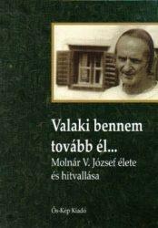 Valaki bennem tovább él...-Molnár V. József