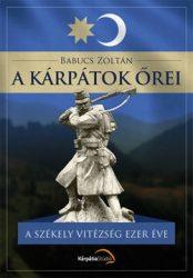 A kárpátok őrei A székely vitézség ezer éve - Babucs Zoltán