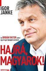 Hajrá, magyarok! - Az Orbán Viktor-sztori egy lengyel újságíró szemével-Igor Janke