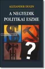 A NEGYEDIK POLITIKAI ESZME-Alexander Dugin