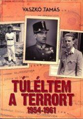 Túléltem a terrort 1954-1961 -Vaszkó Tamás