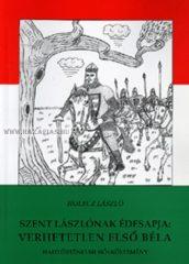 Holecz László- Szent Lászlónak édesapja – Verhetetlen Első Béla