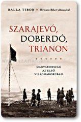 Balla Tibor Szarajevó, Doberdó, Trianon Magyarország az első világháborúban