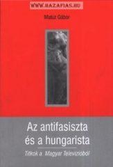 Az antifasiszta és a hungarista- Matúz Gábor
