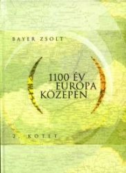 1100 év Európa közepén 2. kötet - Bayer Zsolt