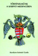 Történelmünk a Kárpát-medencében -Nemzetségi-, családi krónika- Karalyos-Szénási Gyula