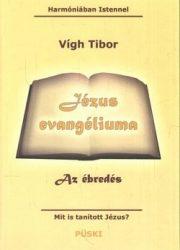 Jézus evangéliuma - Az ébredés Mit is tanított Jézus? -Vígh Tibor