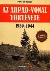 Az Árpád-vonal története 1939-1944 Új levéltári források! -Mihályi Balázs