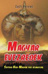 Magyar évezredek - Skytha-Hun-Magyar faji azonosság- Zajti Ferenc