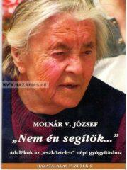 """Hazatalálás füzetek-Molnár V. József : """" Nem én segítök...""""- Adalékok az """" eszköztelen"""" népi gyógyításhoz"""